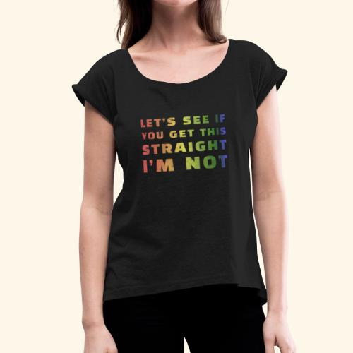 LGBTQ+ Pride Shirt Gay Queer Lesbian Gay Pride Tee - Women's Roll Cuff T-Shirt