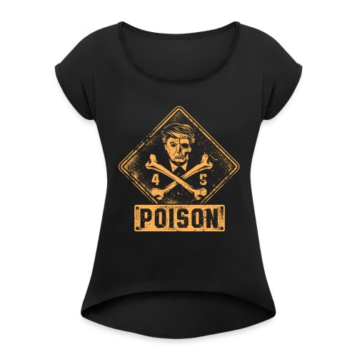 Presidential Poison - Women's Roll Cuff T-Shirt