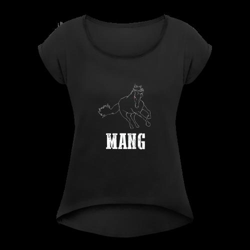 I Am The Stallion, Mang - Women's Roll Cuff T-Shirt