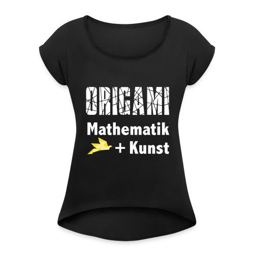 Origamiformel: Mathematik und Kunst - Women's Roll Cuff T-Shirt