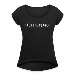 Hack The Planet - Women's Roll Cuff T-Shirt