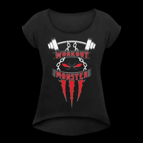Workout Monster - Women's Roll Cuff T-Shirt