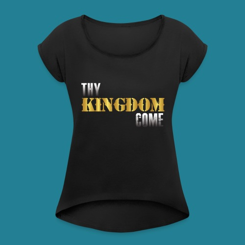 Thy Kingdom Come - Women's Roll Cuff T-Shirt