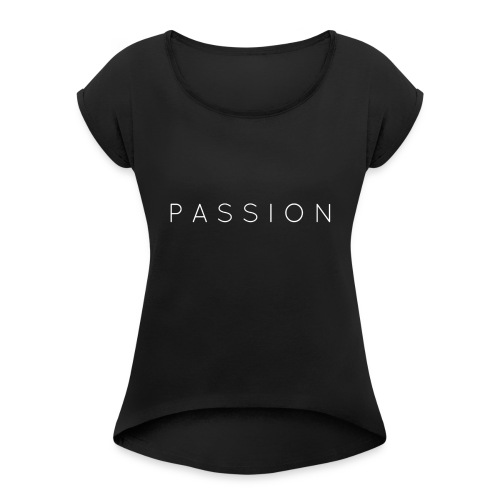 Passion - Women's Roll Cuff T-Shirt