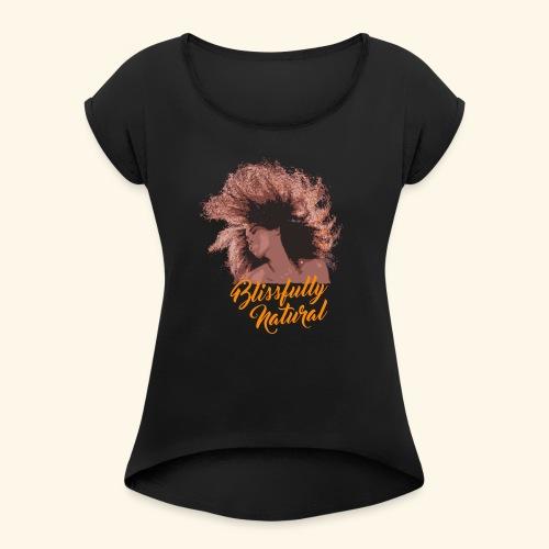 Blissfully Natural - Women's Roll Cuff T-Shirt