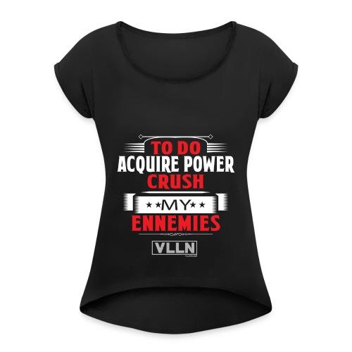 VLLN To do list: acquire power and crush ennemies - Women's Roll Cuff T-Shirt