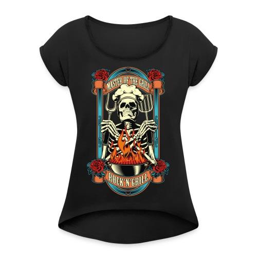 Grill master - Women's Roll Cuff T-Shirt