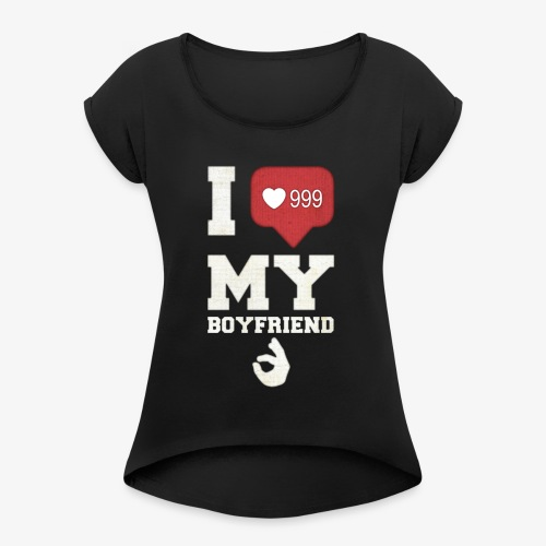 I love my Boyfriend - Women's Roll Cuff T-Shirt