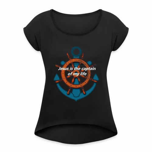Jesus is the captain of my life Shirts - Women's Roll Cuff T-Shirt