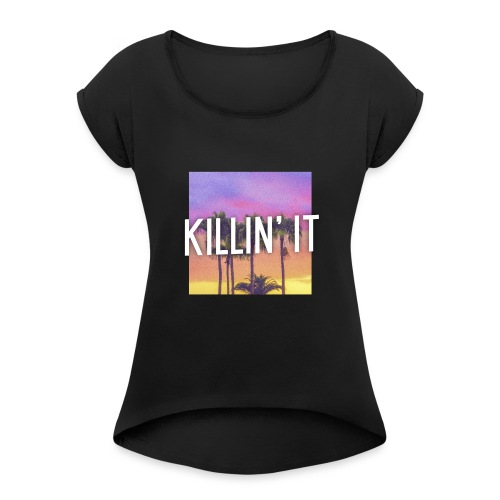 Killin' it - Women's Roll Cuff T-Shirt