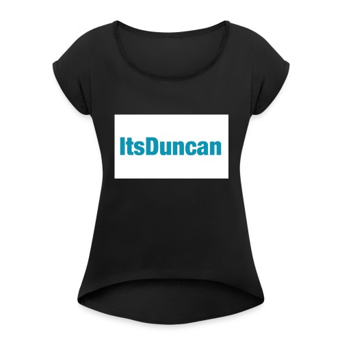 Its Duncan - Women's Roll Cuff T-Shirt