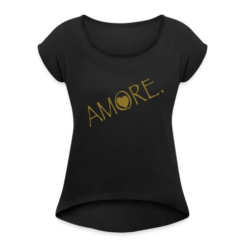 Amore - Women's Roll Cuff T-Shirt
