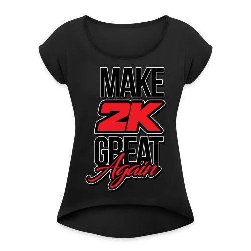Make 2k Great Again - Women's Roll Cuff T-Shirt