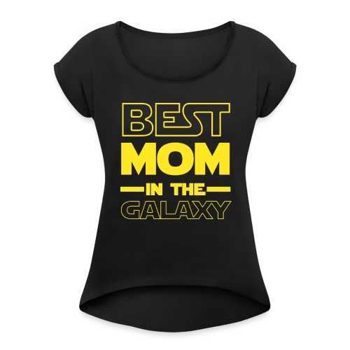 Best Mom In The Galaxy Mother's Day Gift - Women's Roll Cuff T-Shirt