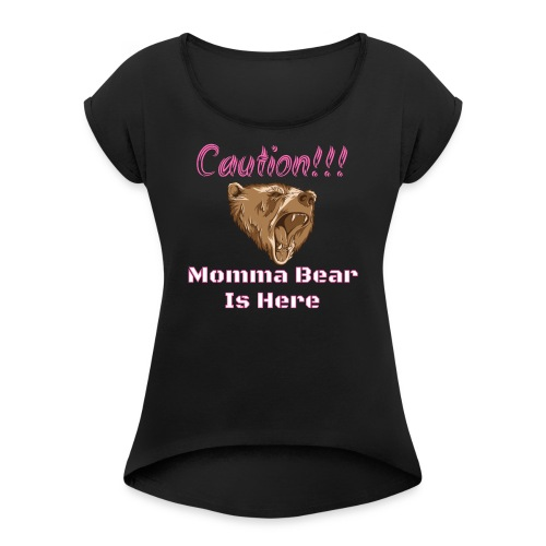 Caution Momma Bear Is Here Pink - Women's Roll Cuff T-Shirt