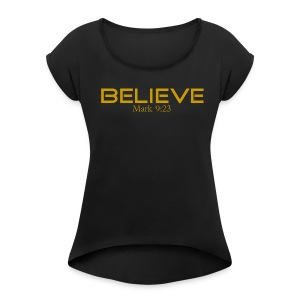 Believe it's Possible - Women's Roll Cuff T-Shirt