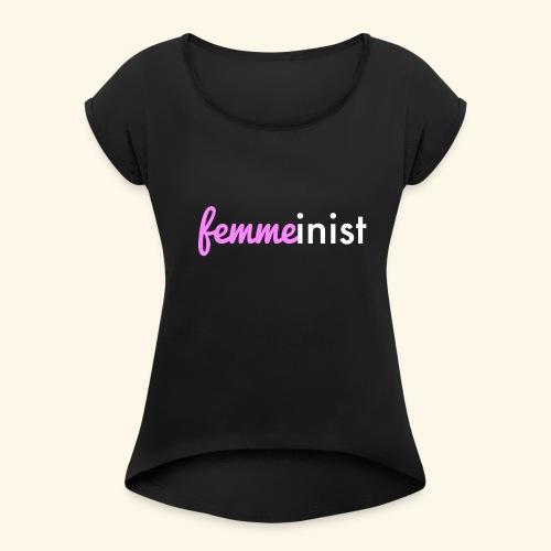Femmeinist - For Femme Feminists - Women's Roll Cuff T-Shirt