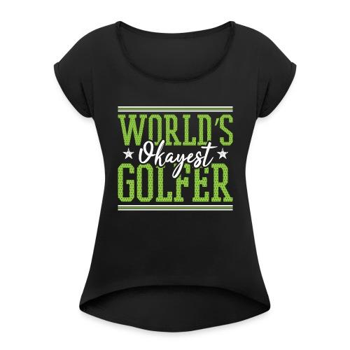 World's Okayest Golfer - Women's Roll Cuff T-Shirt