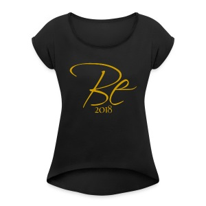 Be 2018 gold - Women's Roll Cuff T-Shirt