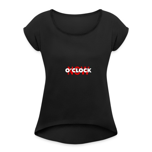 NOW o'CLOCK - Women's Roll Cuff T-Shirt