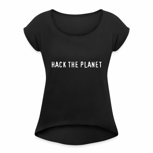 Hack The Planet - Women's Roll Cuff T-Shirt