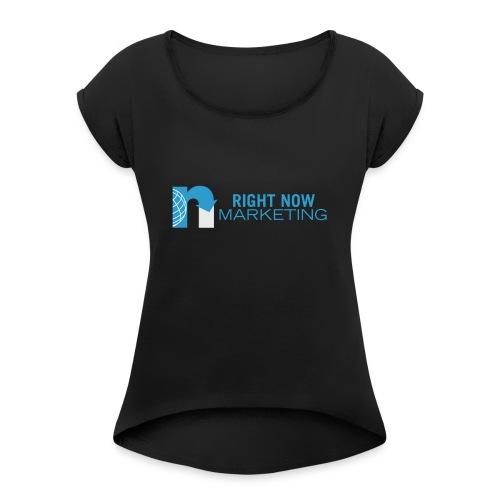 Right Now Marketing Full Logo - Women's Roll Cuff T-Shirt