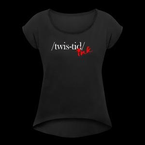 Twistid Ink - Women's Roll Cuff T-Shirt