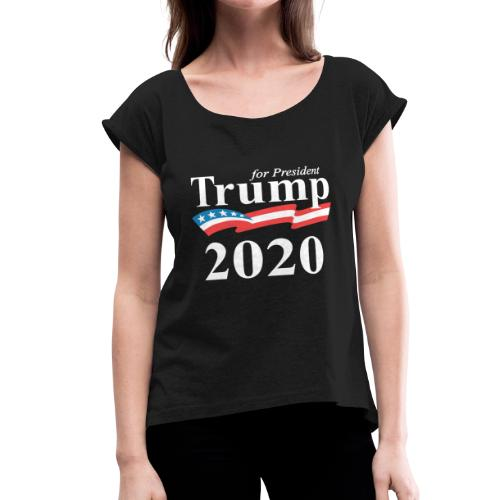 Trump for president 2020 - Women's Roll Cuff T-Shirt