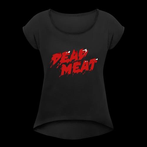 Dead Meat Logo - Women's Roll Cuff T-Shirt