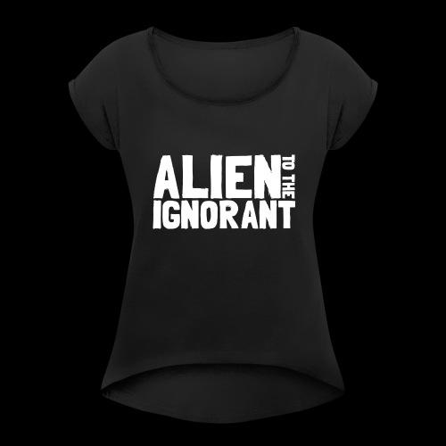 Alien to the Ignorant Logo - White - Women's Roll Cuff T-Shirt