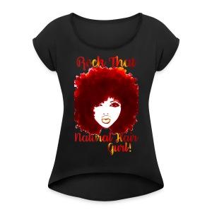Rock That Natural Hair Gurl ! - Women's Roll Cuff T-Shirt