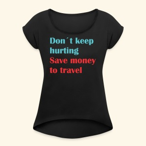 Dont Keep Hurting, Save Money Travel - Women's Roll Cuff T-Shirt