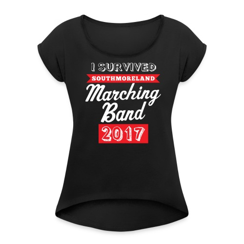 I Survived Marching Band 2017 - Women's Roll Cuff T-Shirt