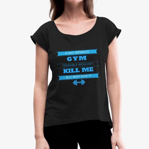 Daily workout shirt - Women's Roll Cuff T-Shirt
