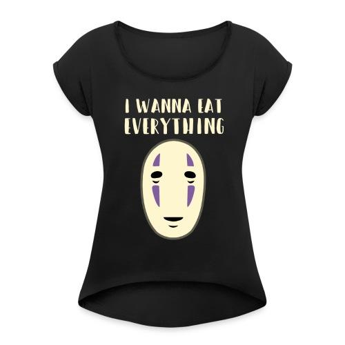 No-face i wanna eat everything - Women's Roll Cuff T-Shirt
