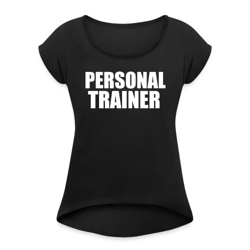Personal Trainer 1 - Women's Roll Cuff T-Shirt