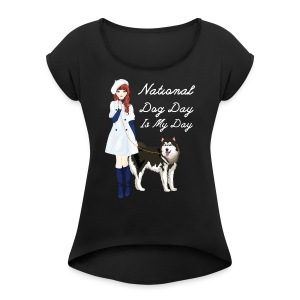 National Dog Day, National Dog Day Is My Day - Women's Roll Cuff T-Shirt