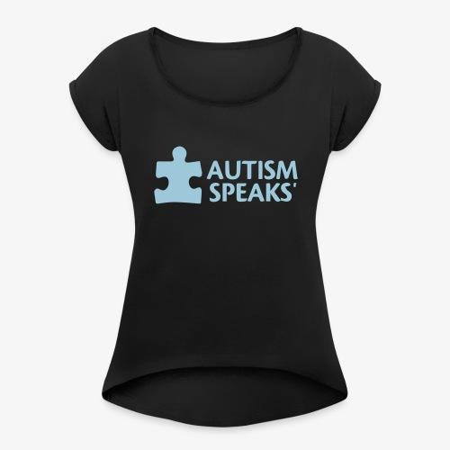 Autism speaks....dont listen. - Women's Roll Cuff T-Shirt