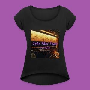 Take That Topic - Women's Roll Cuff T-Shirt