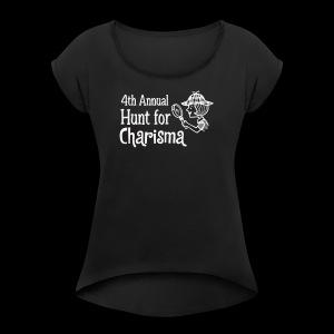 4th Annual Hunt for Charisma - Women's Roll Cuff T-Shirt