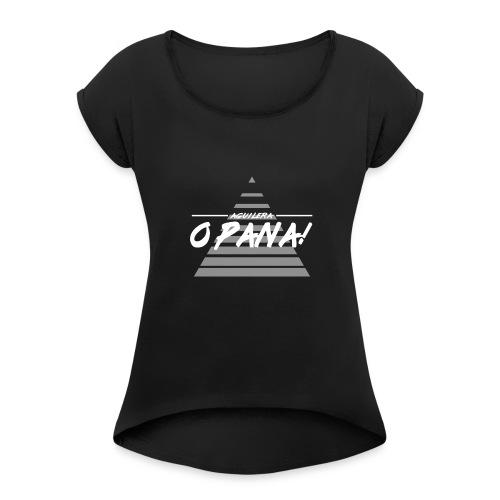 O Pana! - Women's Roll Cuff T-Shirt