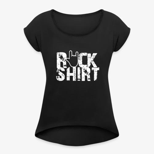 ROCKSHIRT WH - Women's Roll Cuff T-Shirt