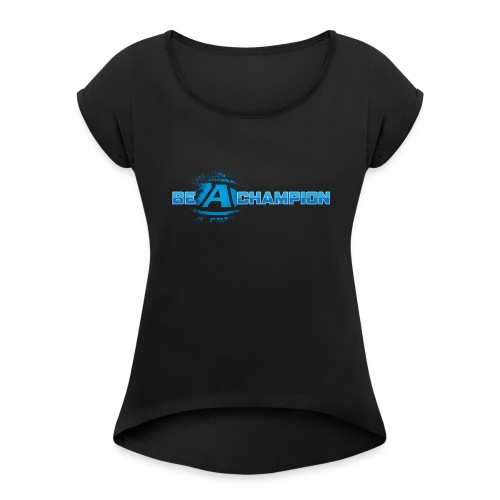 Be a Champion - Women's Roll Cuff T-Shirt