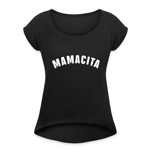 Funny Mother's day Mamacita shirt - Women's Roll Cuff T-Shirt