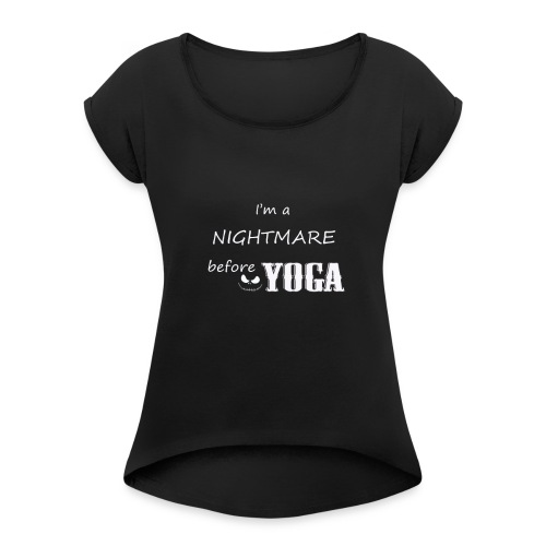 I'm Nightmare Before Yoga Funny Tshirt - Women's Roll Cuff T-Shirt