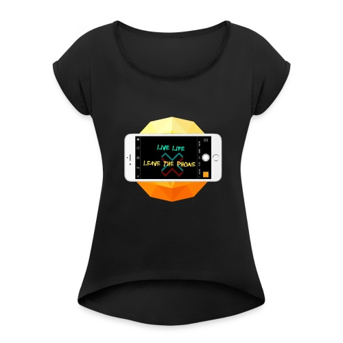 Live life leave the phone - Women's Roll Cuff T-Shirt