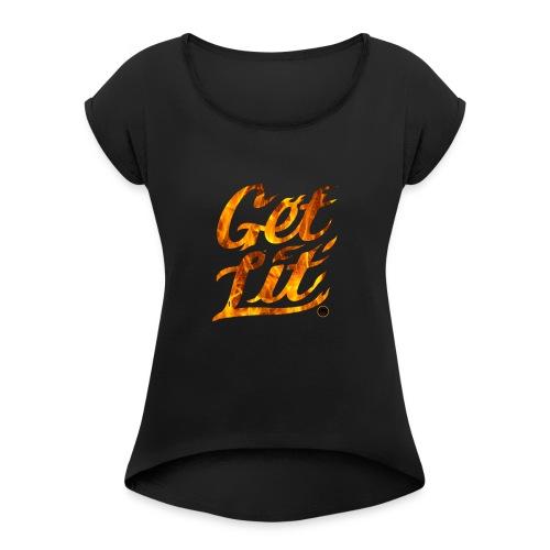 GET LIT - Women's Roll Cuff T-Shirt