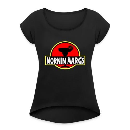 Mornin Margs JP - Women's Roll Cuff T-Shirt