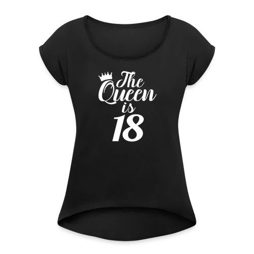 The Queen is 18 - Women's Roll Cuff T-Shirt