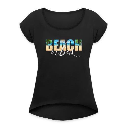 Beach Vibes - Women's Roll Cuff T-Shirt